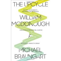 Upcycle: Beyond Sustainability - Designing for Abundance