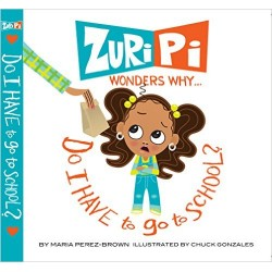 Zuri Pi Wonders Why... Do I Have to Go to School?