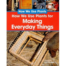 How we Use Plants: How We Use Plants for Making Everyday Things