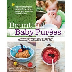 Bountiful Baby Purees: Create Nutritious Meals for Your Baby with Wholesome Purees Your Little One Will Adore