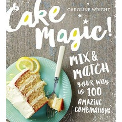 Cake Magic!: Mix & Match Your Way to 100 Amazing Combinations
